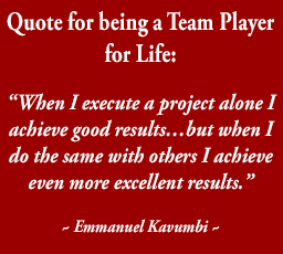 Quote for being a Team Player for Life by Emmanuel Kavumbi